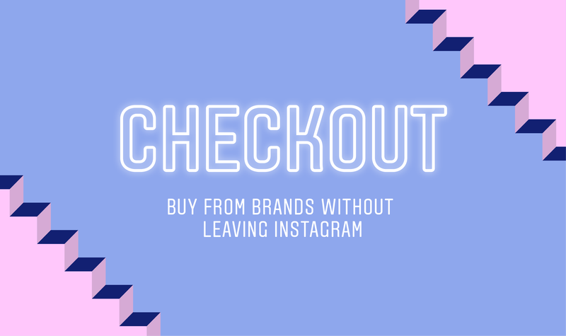 Instagram's Checkout Feature Means Brand Marketers Need to Focus on Authenticity More Than Ever Before